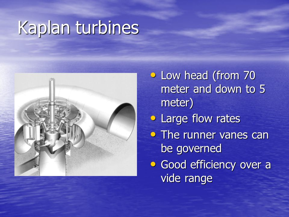 Kaplan turbines Low head (from 70 meter and down to 5 meter)