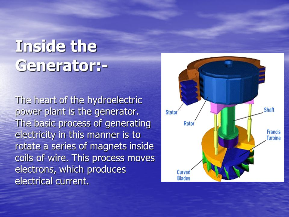 Inside the Generator:- The heart of the hydroelectric power plant is the generator.