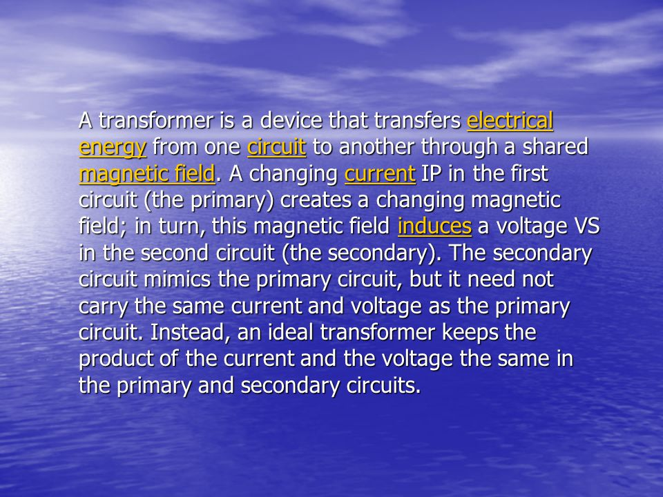 A transformer is a device that transfers electrical energy from one circuit to another through a shared magnetic field.