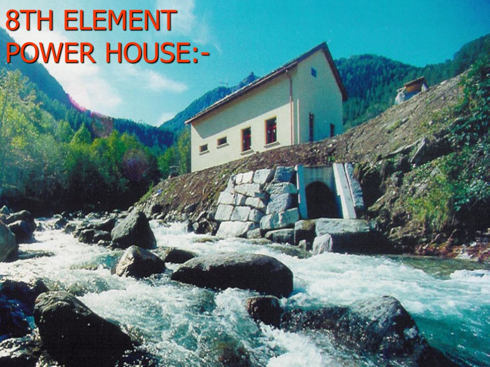 8TH ELEMENT POWER HOUSE:-