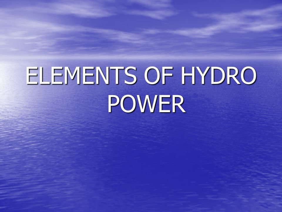 ELEMENTS OF HYDRO POWER