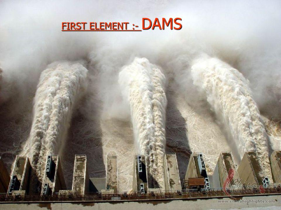 FIRST ELEMENT :- DAMS