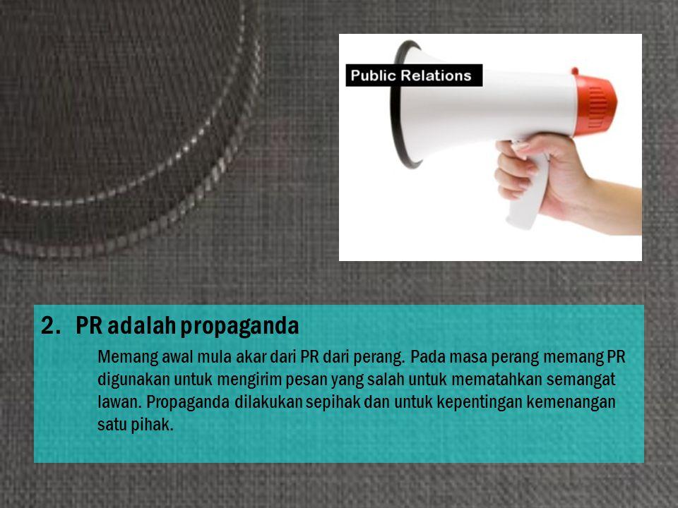 2. PR adalah propaganda