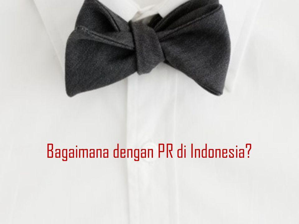 Bagaimana dengan PR di Indonesia
