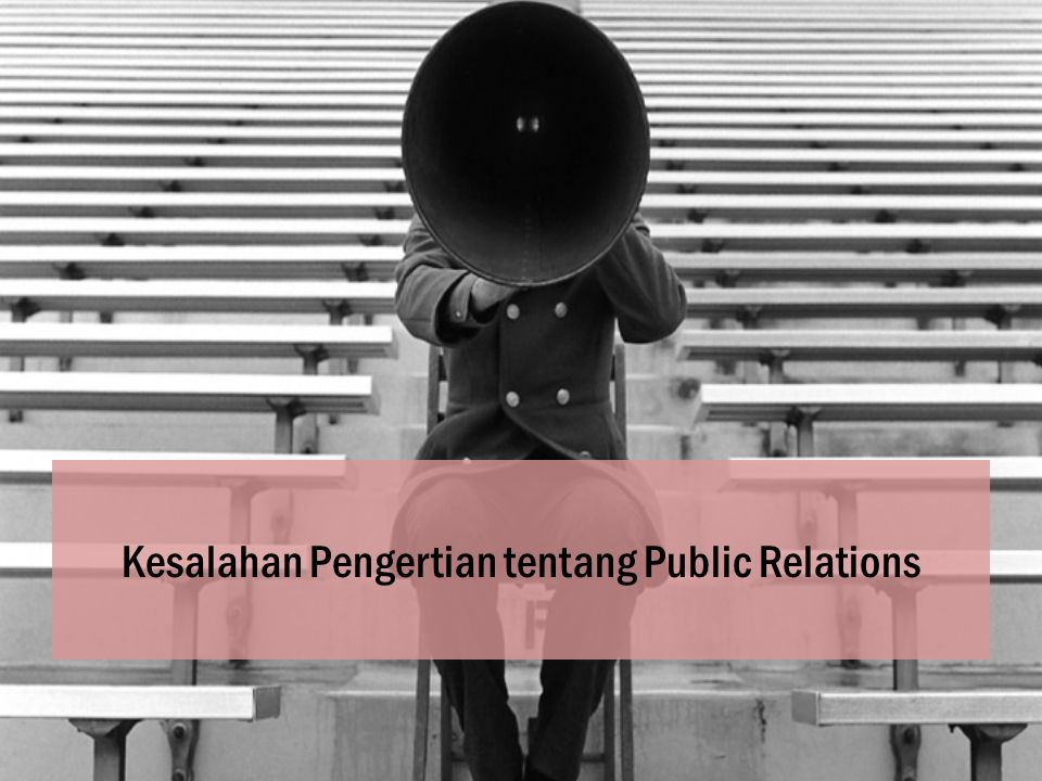 Kesalahan Pengertian tentang Public Relations