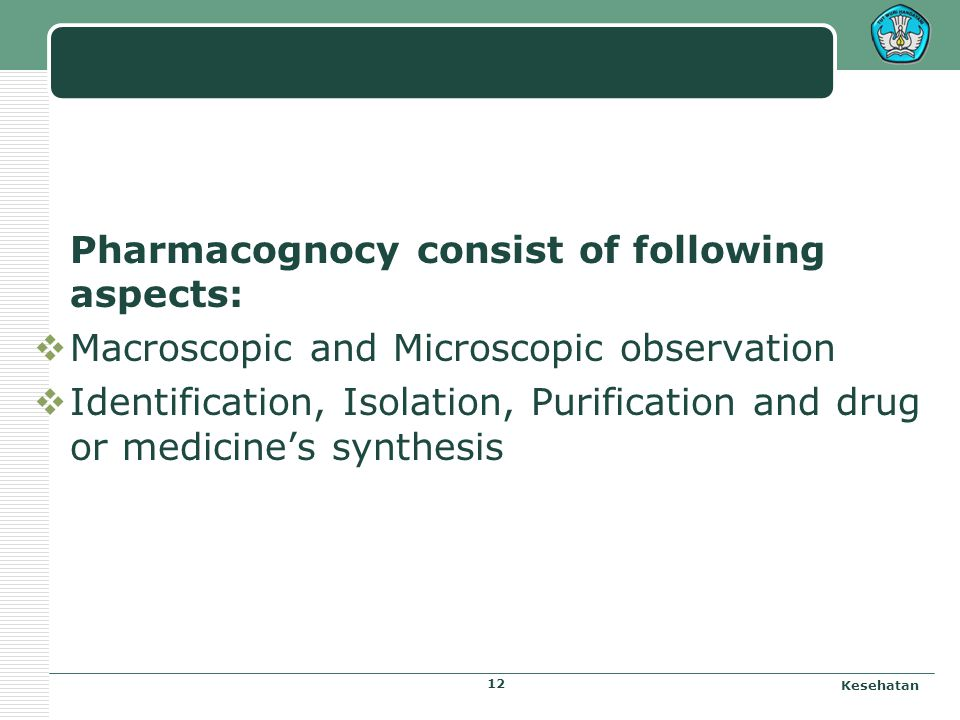 Pharmacognocy consist of following aspects: