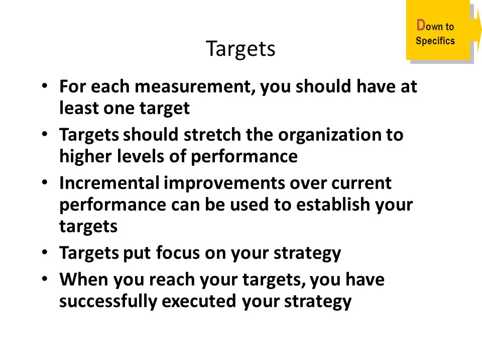 Targets For each measurement, you should have at least one target