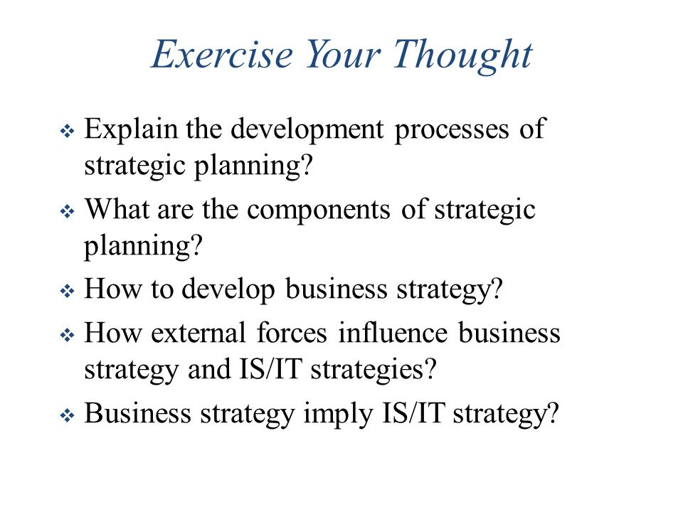 Exercise Your Thought Explain the development processes of strategic planning What are the components of strategic planning