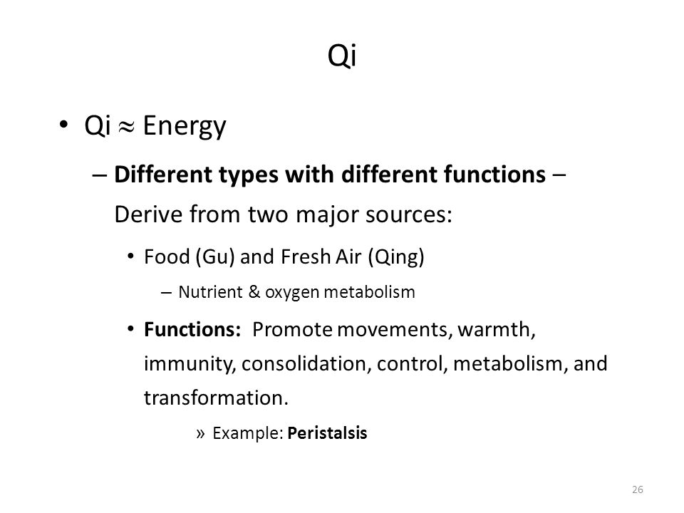 Qi Qi » Energy. Different types with different functions – Derive from two major sources: Food (Gu) and Fresh Air (Qing)