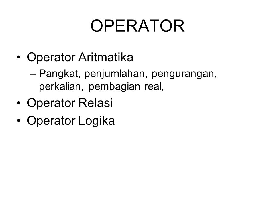 OPERATOR Operator Aritmatika Operator Relasi Operator Logika