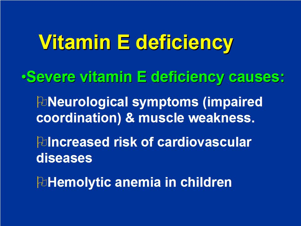 Vitamin E deficiency Severe vitamin E deficiency causes: