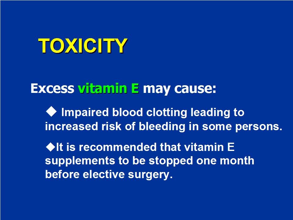 TOXICITY Excess vitamin E may cause: