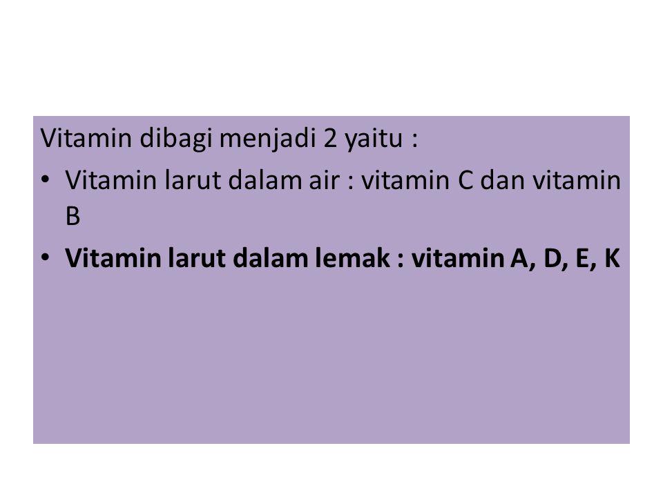 Vitamin dibagi menjadi 2 yaitu :