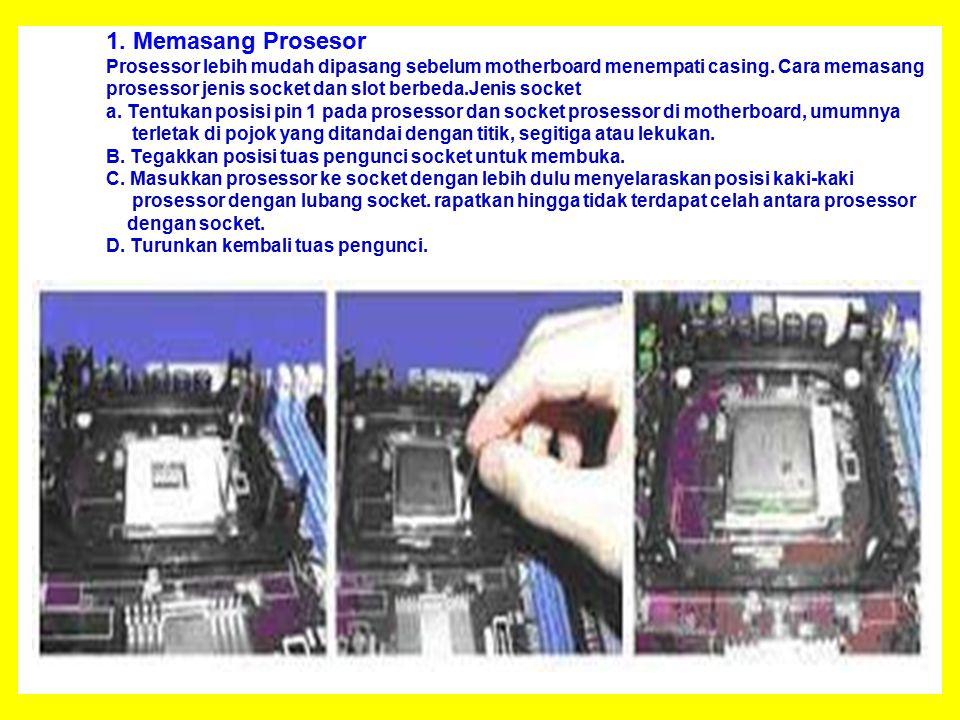 1. Memasang Prosesor Prosessor lebih mudah dipasang sebelum motherboard menempati casing.