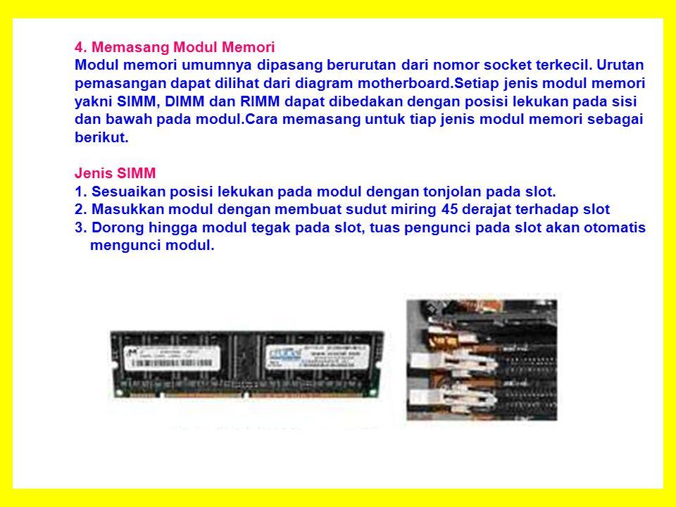 4. Memasang Modul Memori Modul memori umumnya dipasang berurutan dari nomor socket terkecil.