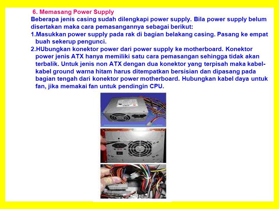 6. Memasang Power Supply Beberapa jenis casing sudah dilengkapi power supply.