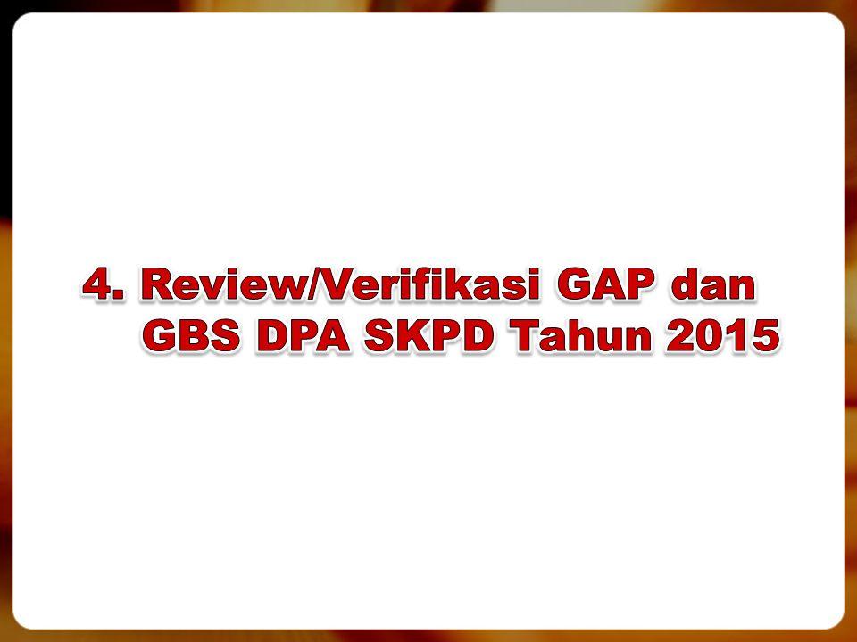 4. Review/Verifikasi GAP dan GBS DPA SKPD Tahun 2015