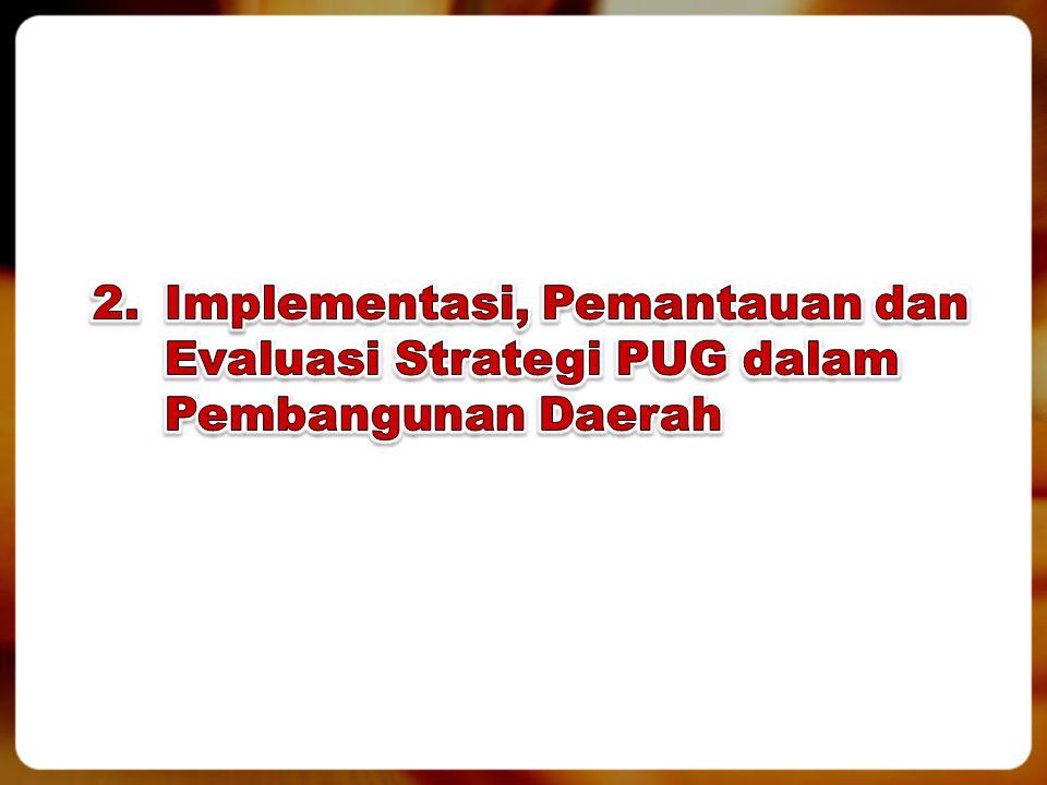 2. Implementasi, Pemantauan dan Evaluasi Strategi PUG dalam Pembangunan Daerah
