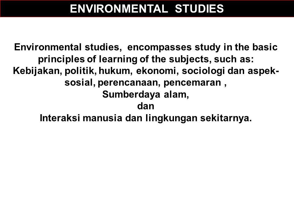 ENVIRONMENTAL STUDIES Interaksi manusia dan lingkungan sekitarnya.