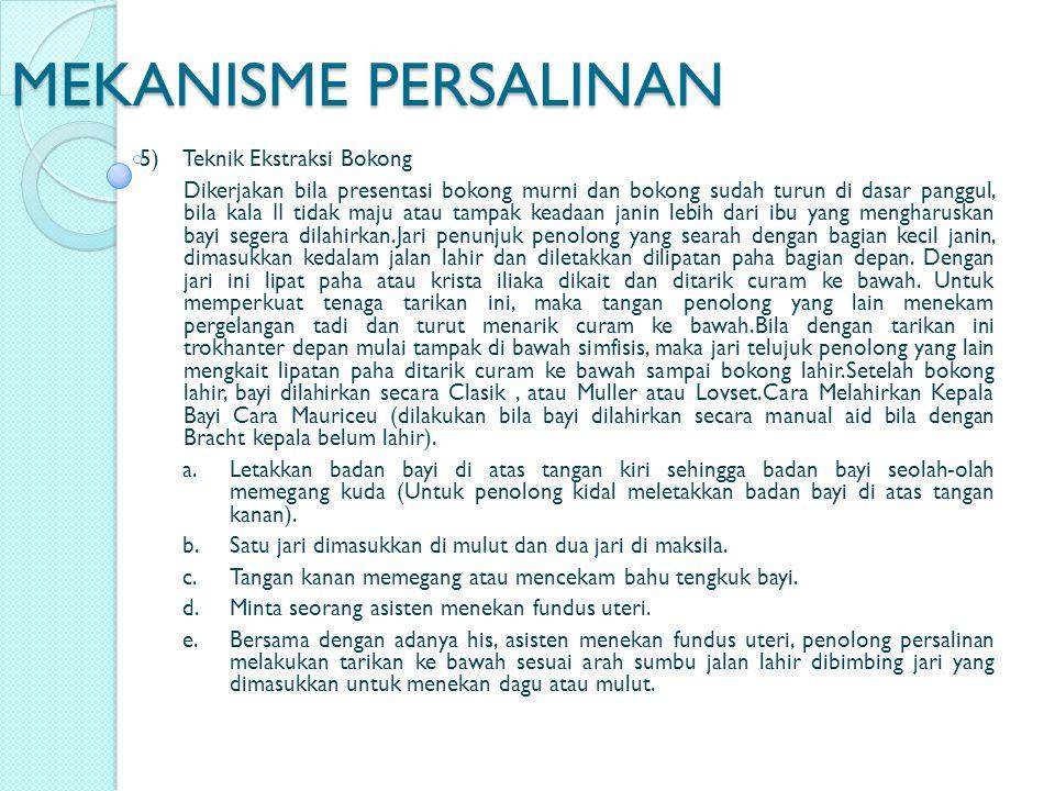 MEKANISME PERSALINAN 5) Teknik Ekstraksi Bokong