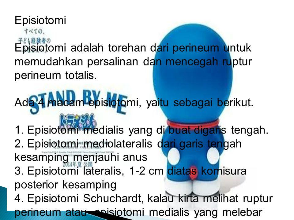 Episiotomi Episiotomi adalah torehan dari perineum untuk memudahkan persalinan dan mencegah ruptur perineum totalis.