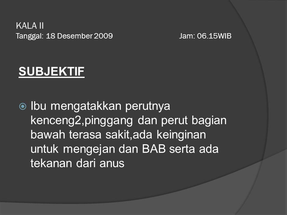 KALA II Tanggal: 18 Desember 2009 Jam: 06.15WIB