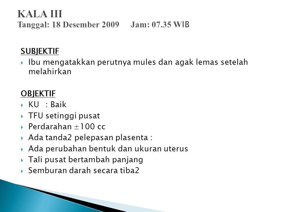 KALA III Tanggal: 18 Desember 2009 Jam: 07.35 WIB