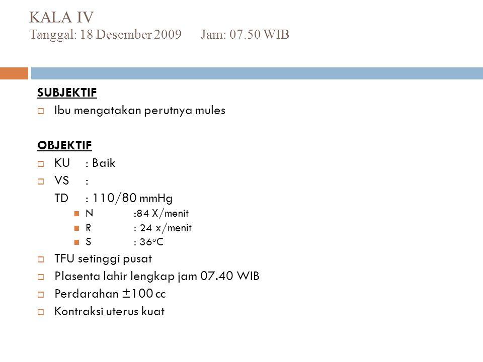 KALA IV Tanggal: 18 Desember 2009 Jam: 07.50 WIB