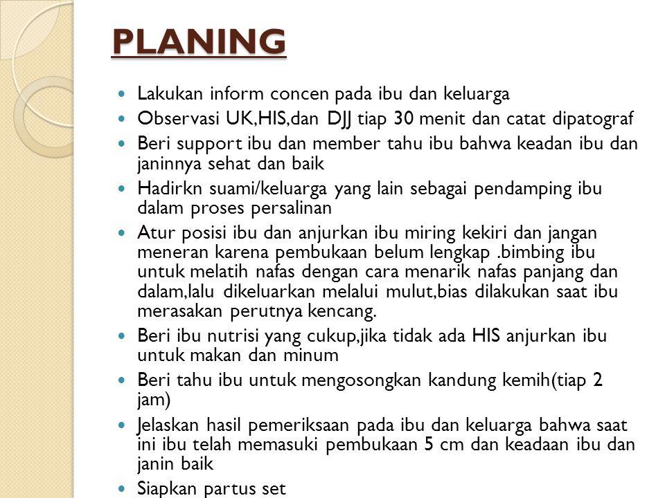 PLANING Lakukan inform concen pada ibu dan keluarga
