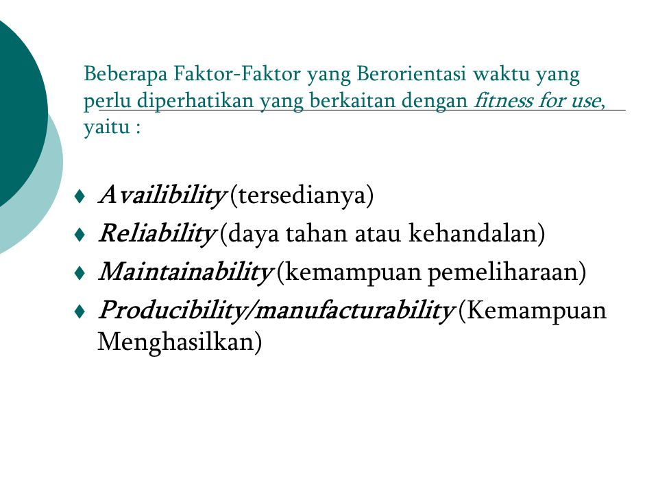 Availibility (tersedianya) Reliability (daya tahan atau kehandalan)