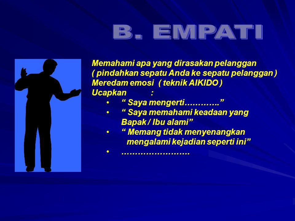 B. EMPATI Memahami apa yang dirasakan pelanggan