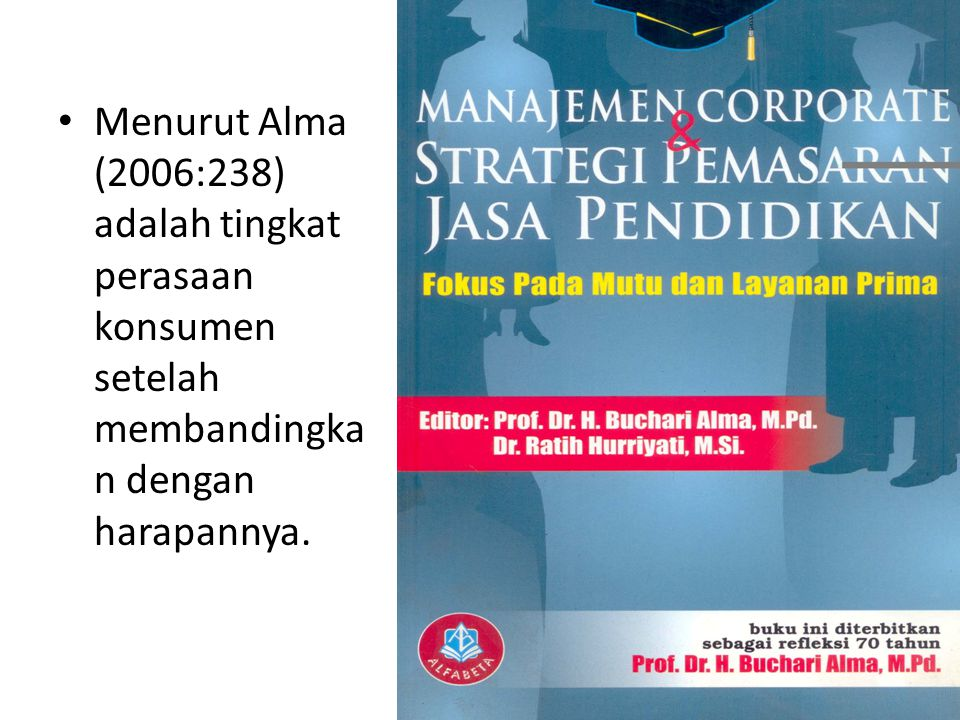 Menurut Alma (2006:238) adalah tingkat perasaan konsumen setelah membandingkan dengan harapannya.