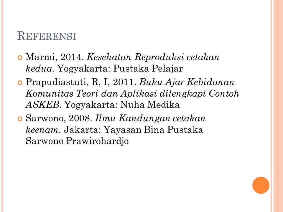 Referensi Marmi, 2014. Kesehatan Reproduksi cetakan kedua. Yogyakarta: Pustaka Pelajar.