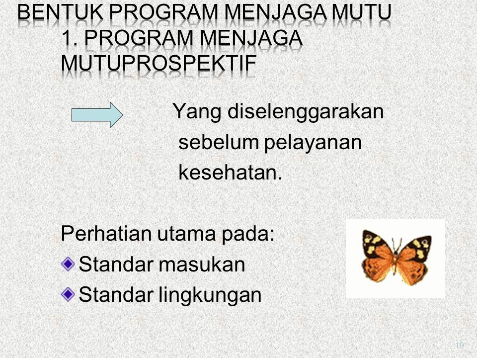 BENTUK PROGRAM MENJAGA MUTU 1. Program Menjaga MutuProspektif