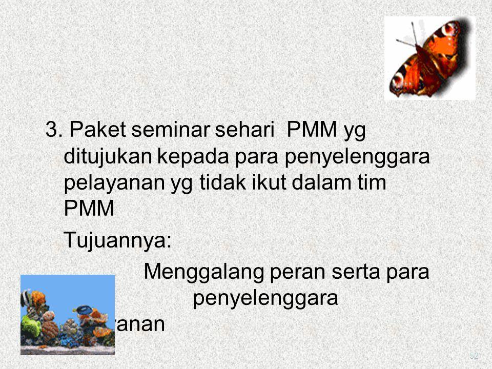 3. Paket seminar sehari PMM yg ditujukan kepada para penyelenggara pelayanan yg tidak ikut dalam tim PMM Tujuannya: Menggalang peran serta para penyelenggara pelayanan