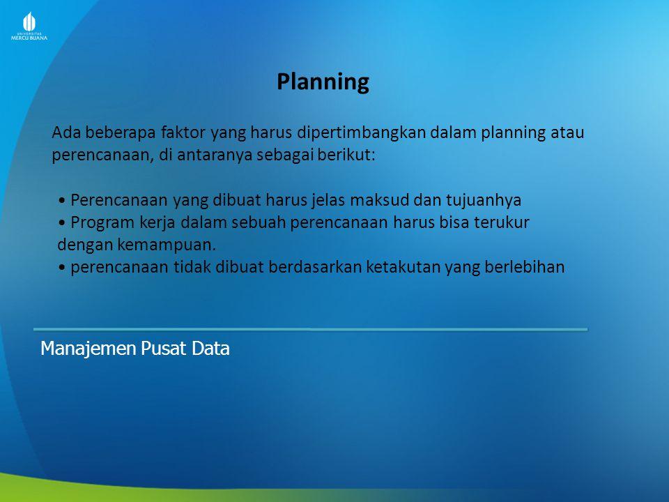 Planning Ada beberapa faktor yang harus dipertimbangkan dalam planning atau perencanaan, di antaranya sebagai berikut: