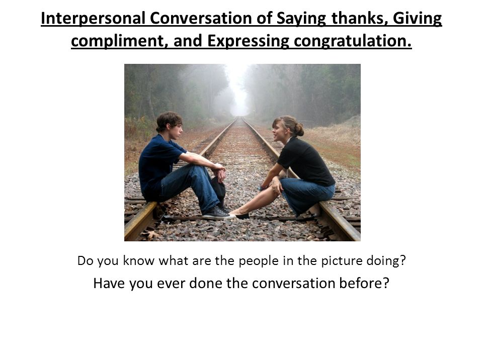 Interpersonal Conversation of Saying thanks, Giving compliment, and Expressing congratulation.