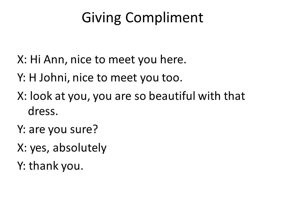 Giving Compliment X: Hi Ann, nice to meet you here.