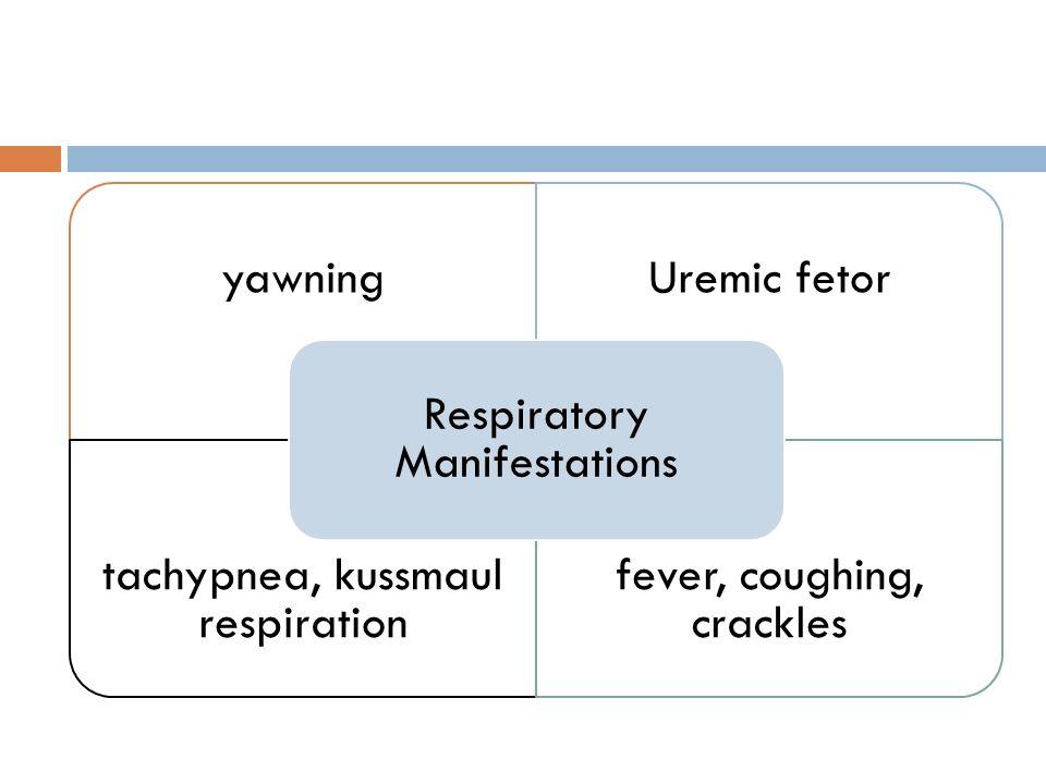 Respiratory Manifestations yawning Uremic fetor