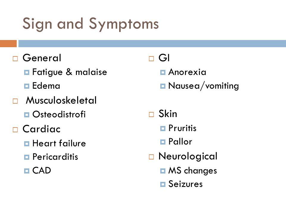 Sign and Symptoms General Musculoskeletal Cardiac GI Skin Neurological