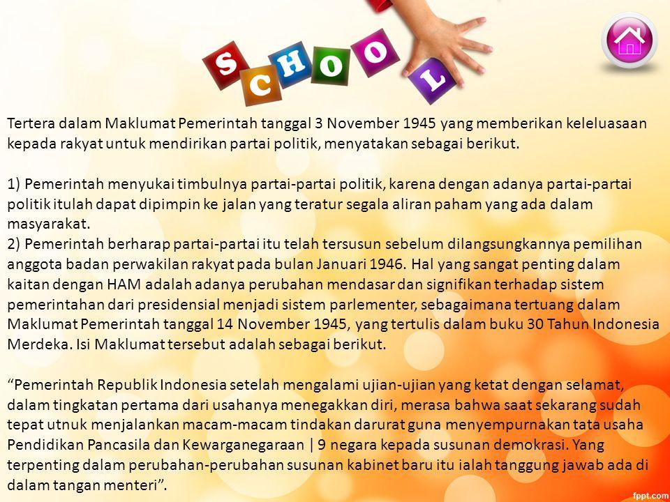 Tertera dalam Maklumat Pemerintah tanggal 3 November 1945 yang memberikan keleluasaan kepada rakyat untuk mendirikan partai politik, menyatakan sebagai berikut.