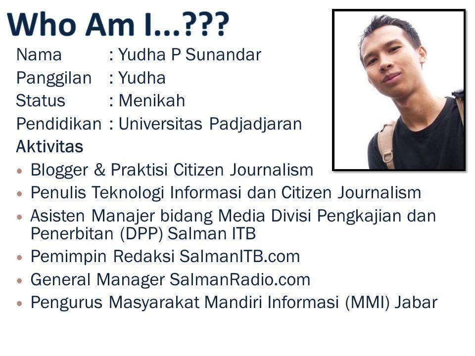 Who Am I... Nama : Yudha P Sunandar Panggilan : Yudha