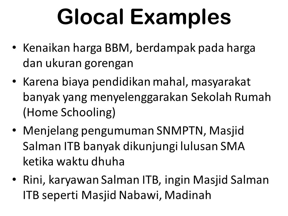 Glocal Examples Kenaikan harga BBM, berdampak pada harga dan ukuran gorengan.