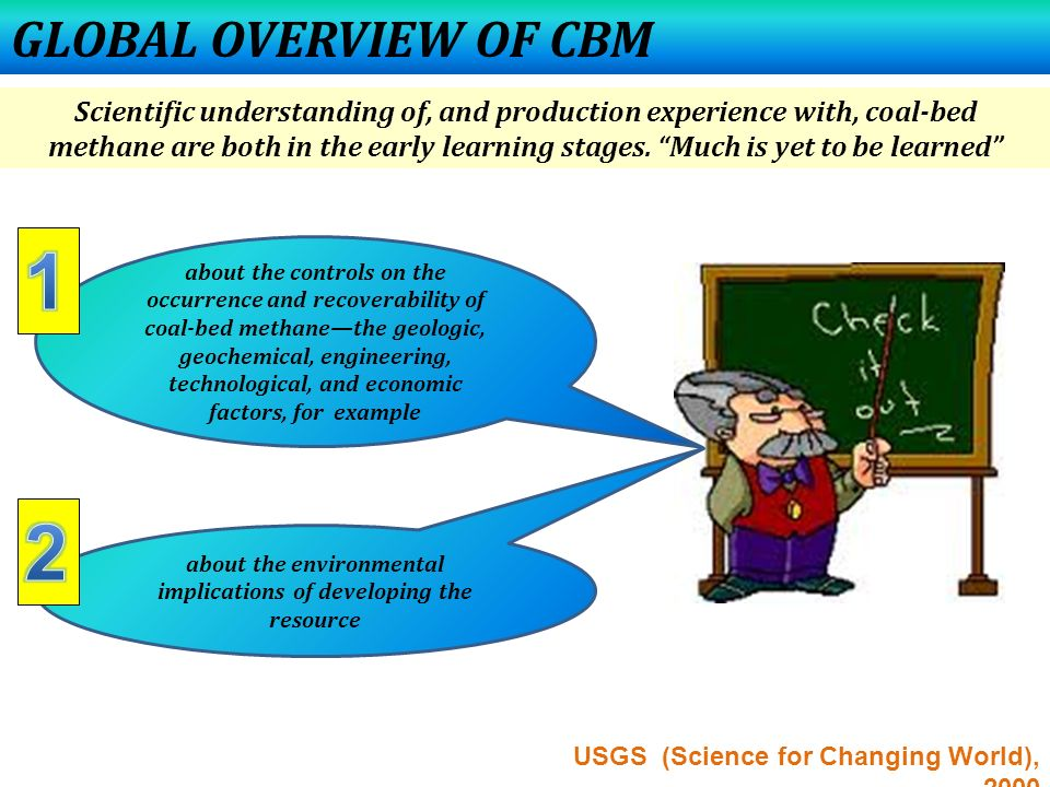 GLOBAL OVERVIEW OF CBM Scientific understanding of, and production experience with, coal-bed.