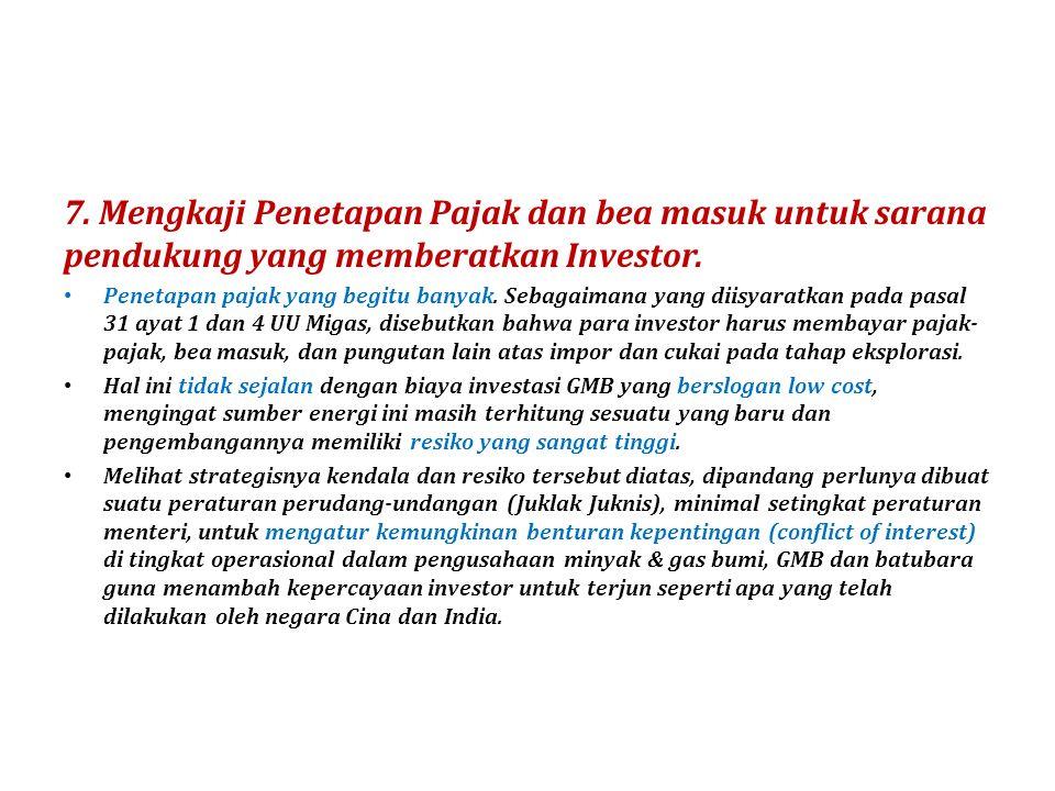 7. Mengkaji Penetapan Pajak dan bea masuk untuk sarana pendukung yang memberatkan Investor.