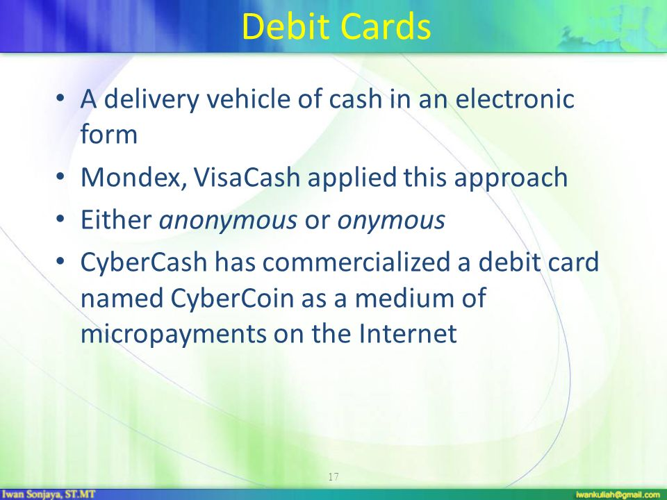 Debit Cards A delivery vehicle of cash in an electronic form