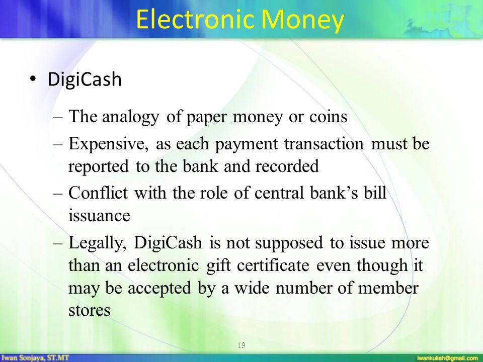 Electronic Money DigiCash The analogy of paper money or coins