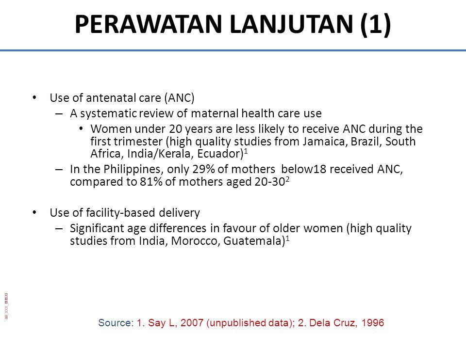 PERAWATAN LANJUTAN (1) Use of antenatal care (ANC)