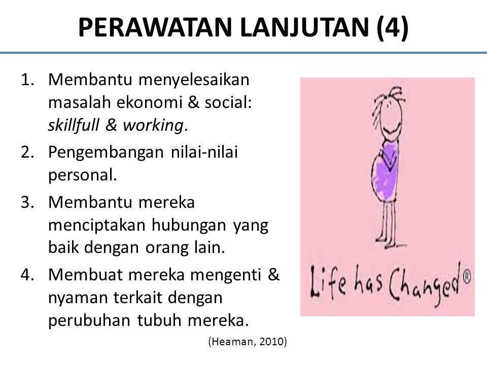 PERAWATAN LANJUTAN (4) Membantu menyelesaikan masalah ekonomi & social: skillfull & working. Pengembangan nilai-nilai personal.