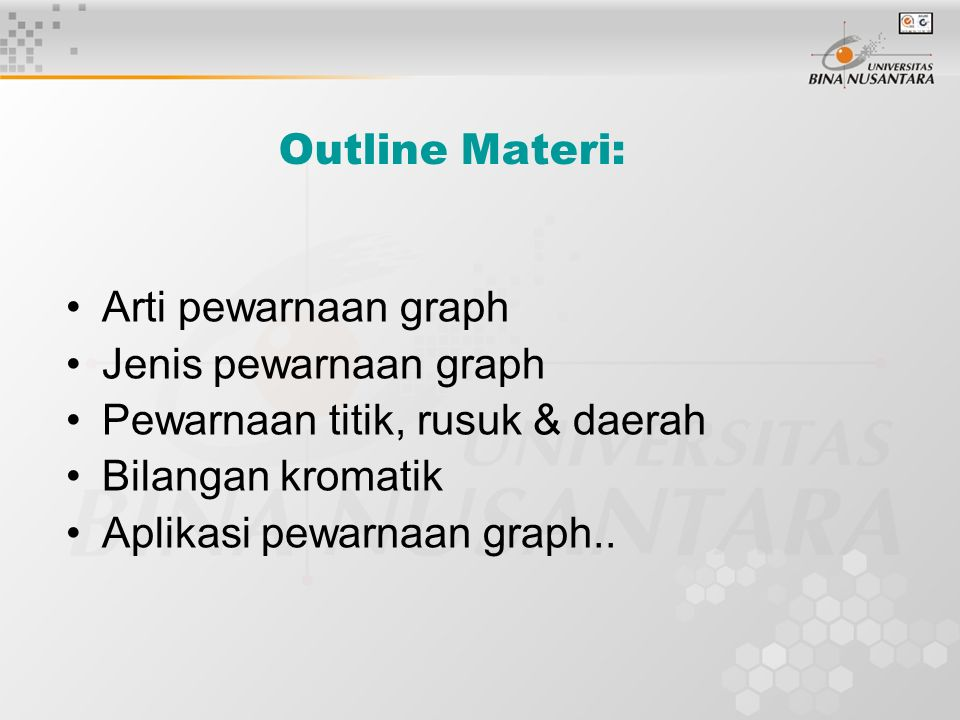 Outline Materi: Arti pewarnaan graph. Jenis pewarnaan graph. Pewarnaan titik, rusuk & daerah. Bilangan kromatik.